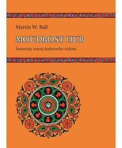 Moudrost hub - Šamanský rozvoj duchovního vědomí (Martin W. Ball)