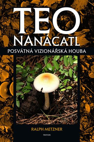 Teonanácatl – Posvátná vizionářská houba (Ralph Metzner)