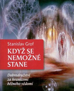 Když se nemožné stane - Dobrodružství za hranicemi běžného vědomí (Stanislav Grof)